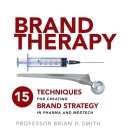 Brand Therapy: 15 Techniques for Creating Brand Strategy in Pharma and Medtech Cover Image