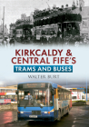 Kirkcaldy & Central Fife's Trams & Buses Cover Image