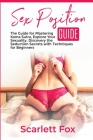 Sex Position Guide: Explore Your Sexuality, Discovery the Seduction Secrets with Techniques for Beginners Cover Image