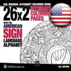 26x2 Intricate Coloring Pages with the American Sign Language Alphabet: ASL Manual Alphabet Coloring Book Cover Image