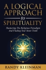 A Logical Approach to Spirituality: Shattering the Religious Paradigm and Finding Your Inner Truth Cover Image