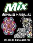 Mix Animales mandalas colorear para adultos: Libro para colorear para adultos con patrones de animales y mandalas * ¡Leones, elefantes, búhos, caballo Cover Image