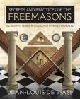 Secrets and Practices of the Freemasons: Sacred Mysteries, Rituals and Symbols Revealed Cover Image