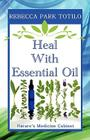 Heal with Essential Oil: Nature's Medicine Cabinet Cover Image