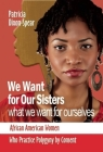 We Want for Our Sisters What We Want for Ourselves: African American Women Who Practice Polygyny by Consent Cover Image