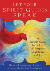 Let Your Spirit Guides Speak: A Simple Guide for a Life of Purpose, Abundance, and Joy Cover Image