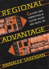 Regional Advantage: Culture and Competition in Silicon Valley and Route 128, with a New Preface by the Author Cover Image