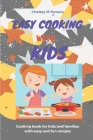 Easy Cooking With Kids: Cooking book for kids and families with easy and fun recipes Cover Image