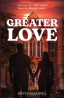 Greater Love: Let Love in, and Watch How It Changes You... Cover Image