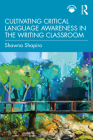 Cultivating Critical Language Awareness in the Writing Classroom Cover Image
