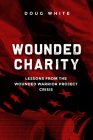 Wounded Charity: Lessons Learned from the Wounded Warrior Project Crisis Cover Image