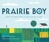 Prairie Boy: Frank Lloyd Wright Turns the Heartland into a Home Cover Image