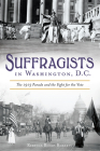 Suffragists in Washington, DC: The 1913 Parade and the Fight for the Vote Cover Image