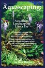Aquascaping: Aquarium Landscaping Like a Pro Cover Image