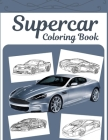 Supercar Coloring Book: A Collection Of Sport, Racing And Luxury Cars To Color For Adults, Teens And Kids 8-12 Cover Image