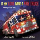 If My Love Were a Fire Truck: A Daddy's Love Song Cover Image