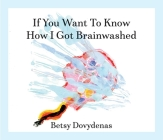 If You Want to Know How I Got Brainwashed: Story and Paintings Cover Image