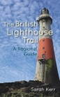 The British Lighthouse Trail: A Regional Guide Cover Image