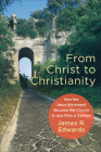 From Christ to Christianity: How the Jesus Movement Became the Church in Less Than a Century Cover Image
