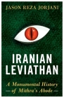 Iranian Leviathan: A Monumental History of Mithra's Abode Cover Image
