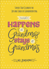 What Happens at Grandma's Stays at Grandma's: Stories That Celebrate the Joy and Chaos of Grandparenting Cover Image