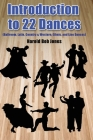 Dance Instructors' and Learners' Introduction to 22 Kinds of Dances: (ballroom, Latin, Country & Western, Ethnic, and Line Dances) Cover Image
