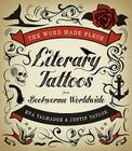 The Word Made Flesh: Literary Tattoos from Bookworms Worldwide Cover Image