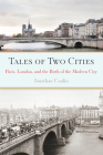 Tales of Two Cities: Paris, London and the Birth of the Modern City Cover Image