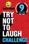 The Try Not to Laugh Challenge - 9 Year Old Edition: A Hilarious and Interactive Joke Book Toy Game for Kids - Silly One-Liners, Knock Knock Jokes, an Cover Image