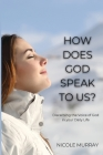 How Does God Speak To Us?: Discerning the Voice of God in your Daily Life Cover Image