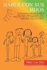 Hable Con Sus Hijos: 79 Conversaciones Útiles Para Ayudarle a Criar Líderes Católicos Dinámicos Sobre Temas De Vida Y De Verdades Para Un M Cover Image