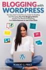 Blogging With WordPress: The Easy End-To-End Process Guide For Building And Managing Your First Blogging Website - Venture The World Of Marketi Cover Image