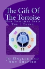 The Gift Of The Tortoise: New Insights Into The I Ching Cover Image