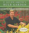 P. Allen Smith's Bulb Garden: Colorful Blooms & Lush Foliage Cover Image