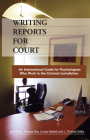 Writing Reports for Court: An International Guide for Psychologists Who Work in the Criminal Jurisdiction Cover Image