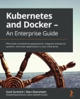 Kubernetes and Docker - An Enterprise Guide: Effectively containerize applications, integrate enterprise systems, and scale applications in your enter Cover Image