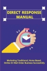 Direct Response Manual: Marketing Traditional, Home Based, Online Or Mail Order Business Successfully: Best Practices For Direct Response Cover Image