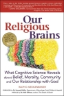 Our Religious Brains: What Cognitive Science Reveals about Belief, Morality, Community and Our Relationship with God Cover Image