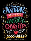 Never Never Never Give up: Good Vibes Adults Coloring Books Inspirational and Motivational for Men and Women Cover Image