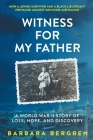 Witness For My Father: A World War II Story Of Loss, Hope, And Discovery Cover Image