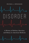 Disorder: A History of Reform, Reaction, and Money in American Medicine Cover Image