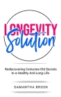 Longevity Solution: Rediscovering Centuries-Old Secrets to a Healthy And Long Life Cover Image