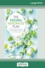 The Natural Menopause Plan: How to overcome the symptoms with diet, supplements, exercise and more than 90 recipes (16pt Large Print Edition) Cover Image