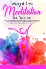 Weight Loss Meditation for Women: How to Lose Weight Naturally with Hypnosis Psychology. Self-Guided Meditations, Affirmations and Healthy Habits for Cover Image