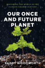 Our Once and Future Planet: Restoring the World in the Climate Change Century Cover Image