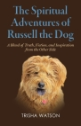 The Spiritual Adventures of Russell the Dog: A Blend of Truth, Fiction and Inspiration From the Other Side Cover Image
