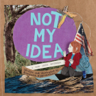 Not My Idea: A Book about Whiteness (Ordinary Terrible Things) Cover Image