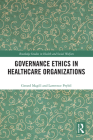 Governance Ethics in Healthcare Organizations (Routledge Studies in Health and Social Welfare) Cover Image
