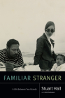 Familiar Stranger: A Life Between Two Islands (Stuart Hall: Selected Writings) Cover Image