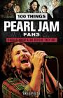 100 Things Pearl Jam Fans Should Know & Do Before They Die (100 Things...Fans Should Know) Cover Image